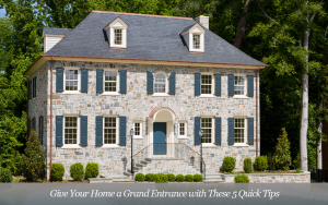 5 Easy Ways to Give Your Home a Grand Entrance